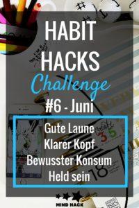 Habit Hacks Juni. Gute Laune Klarer Kopf Bewusster Konsum Sei der Mensch, der du sein willst