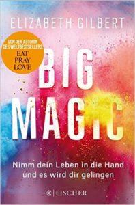 Big Magic - Nimm dein Leben in die Hand und es wird dir gelingen