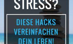Zu viel Stress? – Diese Hacks vereinfachen dein Leben!
