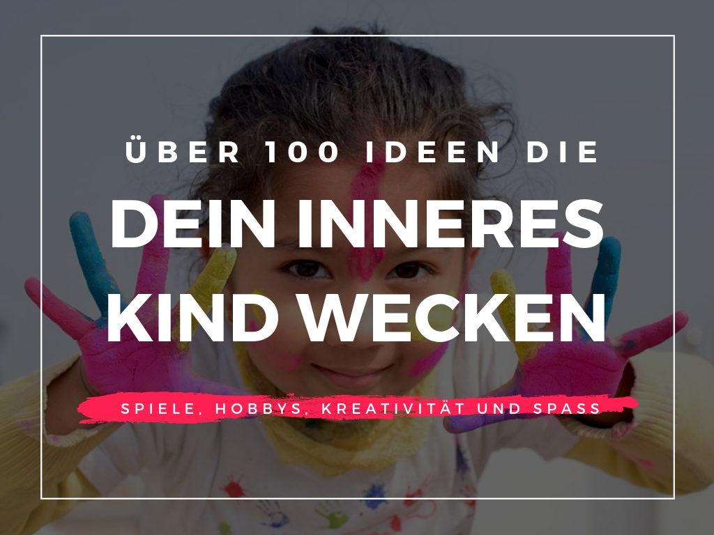100 Ideen, die dein inneres Kind wecken
