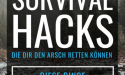 Survival Hacks, die dir den Arsch retten können