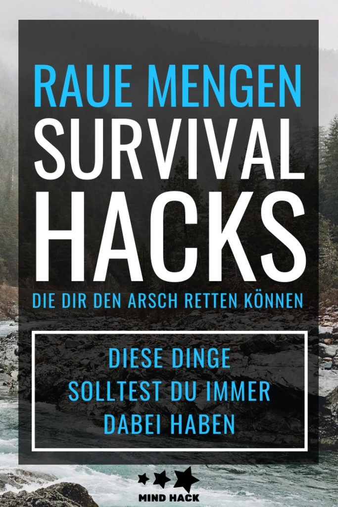 Raue Mengen Survival Hacks dir dir den Arsch retten können - Diese Dinge solltest du immer dabei haben