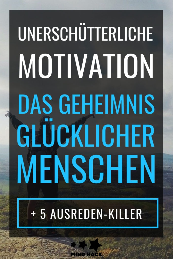 Unerschütterliche Motivation - Das Geheimnis glücklicher Menschen + 5 Ausreden-Killer