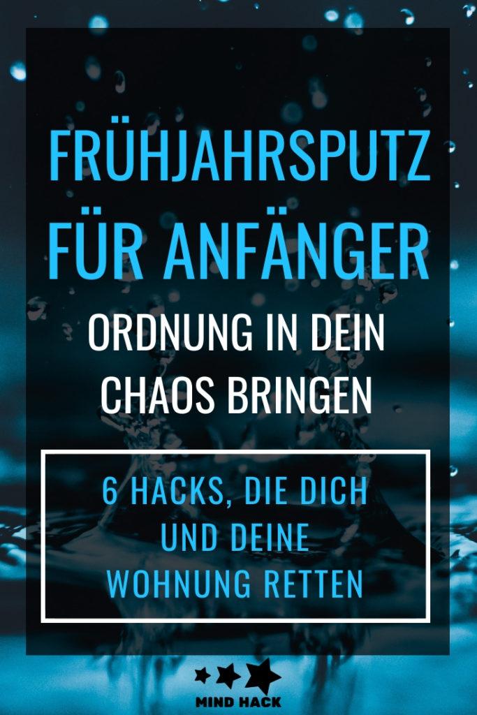 Frühjahrsputz für Anfänger - Ordnung in dein Chaos bringen - 6 Hacks, die dich und deine Wohnung retten - Mind-Hack.de